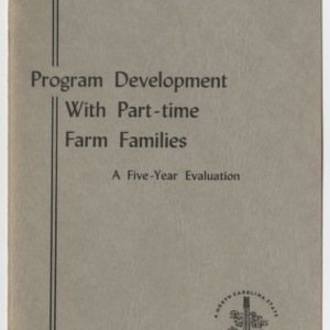 North Carolina Extension Evaluation Studies: Number 4 1963 October - Program Development with Part-time Farm Families - A Five-Year Evaluation (Bulletin 420)